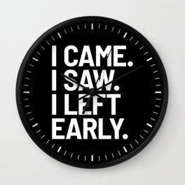 I Came I Saw I Left Early (Black) Wall Clock