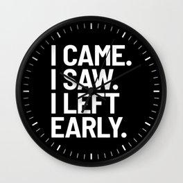 I Came I Saw I Left Early (Black) Wall Clock