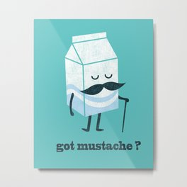 Got mustache? Metal Print