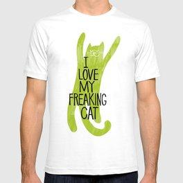 I love my freaking cat. T-shirt