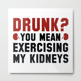 Exercising My Kidneys Metal Print