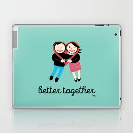 BETTER TOGETHER Laptop & iPad Skin