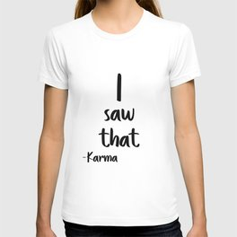 I saw That, Karma, Wall Art, Printable Poster, Printable Quote, Motivational Art T-shirt