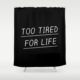Too Tired Shower Curtain