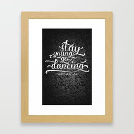 Stay Young, Go Dancing Framed Art Print