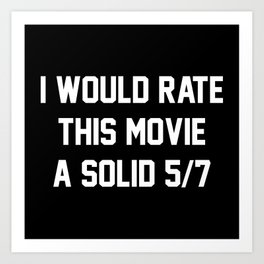 I Would Rate This Movie 5/7 Art Print