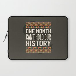 Black History Month One Month Can't Hold Our History Laptop Sleeve