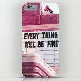Every Thing Will Be Fine iPhone Case