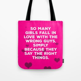 So Many Girls Fall In Love With The Wrong Guys Tote Bag