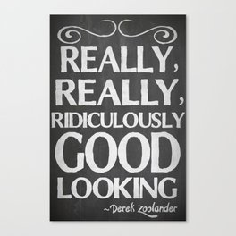 Really, really, ridiculously good looking (Zoolander). Canvas Print