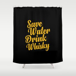 Save water drink whisky Shower Curtain