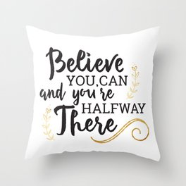 Believe you can and you're halfway there Gold Throw Pillow