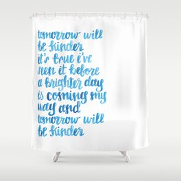 Tomorrow Will Be Kinder Shower Curtain