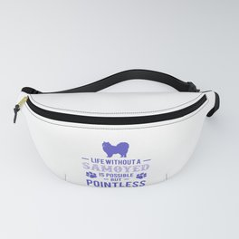 Life Without A Samoyed Is Possible But Pointless pu Fanny Pack