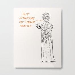 Pinhead updates his Tinder profile. Metal Print