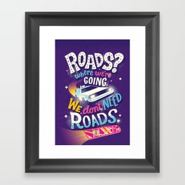 We Don't Need Roads Framed Art Print