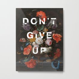 DON'T GIVE UP (bright white text and floral typography on Dutch still life) Metal Print