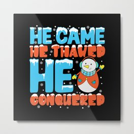 He came he thawed he conquered winter pun shirt Metal Print