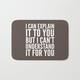 I Can Explain it to You, But I Can't Understand it for You (Brown) Bath Mat