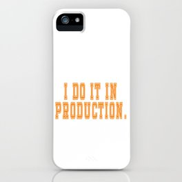 Hilarious quotes Tee for nerdy geeks, Coder, Programmer who breaks into system I DO IT IN PRODUCTION iPhone Case