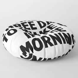 It Takes Me Three Days To Wake Up Floor Pillow