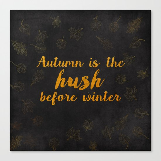 Autum is the hush before winter- Gold Typography on chalkboard Canvas Print