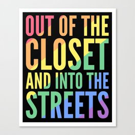 OUT OF THE CLOSET AND INTO THE STREETS Canvas Print