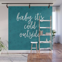 Baby it's Cold Outside Wall Mural