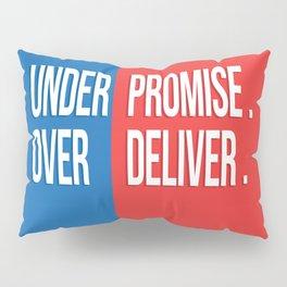 Under promise, Over deliver Pillow Sham