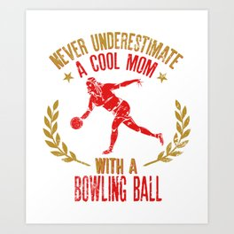 Never Underestimate A Cool Mom With A Bowling Ball  Gift for Bowlers Art Print