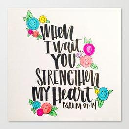 Psalm 27: 15 When I Wait You Strengthen My Heart Canvas Print