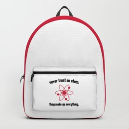 Never Trust An Atom Funny Quote Backpack