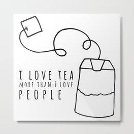 I Love Tea More Than I Love People Metal Print