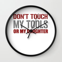 Don't Touch My Tools Or My Daughter Wall Clock