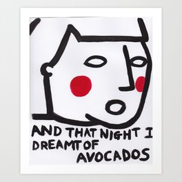 I dreamt of avocados Art Print