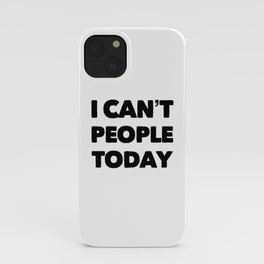 I cant people today iPhone Case