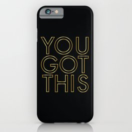 You Got This in Gold iPhone Case