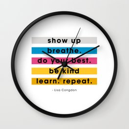 Show up, breathe, do your best, be kind, learn, repeat. Wall Clock