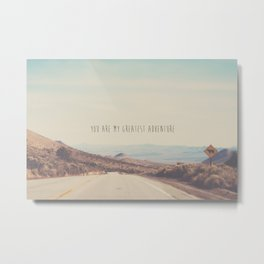 you are my greatest adventure ... Metal Print