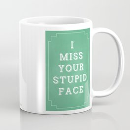 I Miss Your Stupid Face Coffee Mug