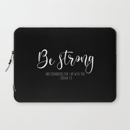 Be Strong And Courageous, Joshua 1:9 Laptop Sleeve