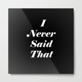 I Never Said That Metal Print