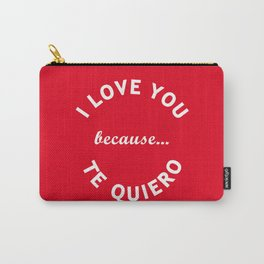 I Love You Because Te Quiero Carry-All Pouch