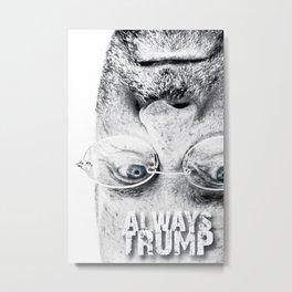 ALWAYS TRUMP Metal Print
