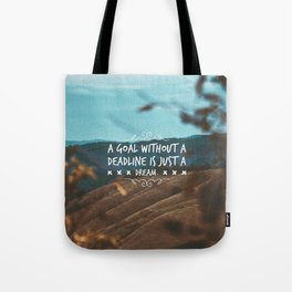 A goal without a deadline is just a dream. Tote Bag