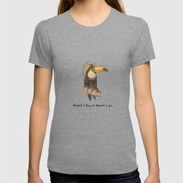 Toucan SHOULD I STAY OR SHOULD I GO T-shirt