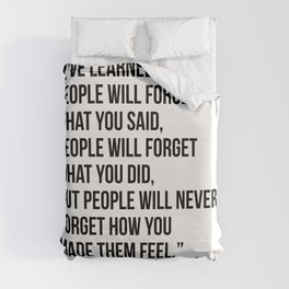 I've Learned that People Will Forget what You Said, People will Forget What You Did, but People Will Never Forget How You Made Them Feel. -Maya Angelou Duvet Cover
