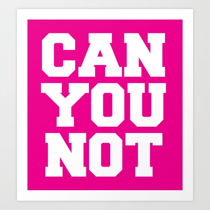 CAN YOU NOT (Magenta) Art Print