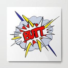 BUTT - Pop Art Style Metal Print