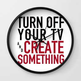 Turn off Your TV - you're a creator Wall Clock